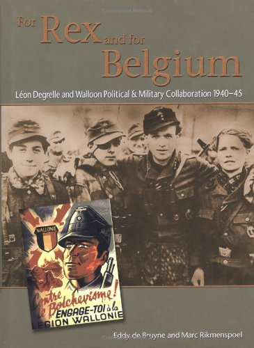 FOR REX AND FOR BELGIUM : Leon Degrelle and Walloon Political & Military Collaboration 1940-45