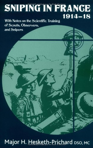 Sniping in France 1914-18: With Notes on: Major H. Hestketh-Prichard