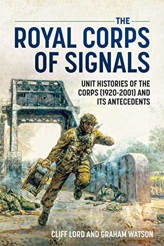 9781874622925: The Royal Corps of Signals: Unit Histories of the Corps (1920-2001) and Its Antecedents