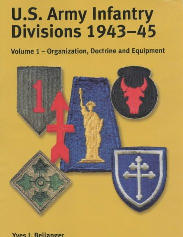 U.S Army Infantry Divisions 1943-45: Bellanfer, Yves J.