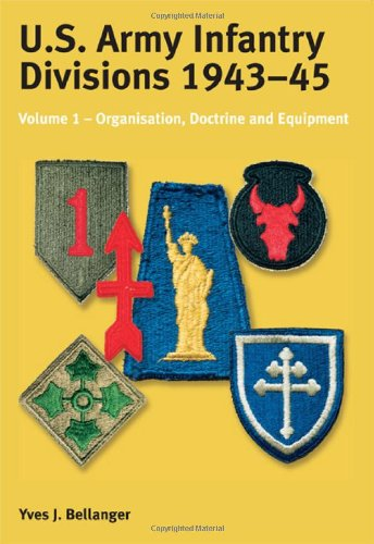 US ARMY INFANTRY DIVISIONS 1943 - 1945: Volume 1 - Organisation, Doctrine, Equipment