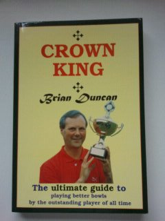 9781874645306: Crown King: The Ultimate Guide to Playing Better Bowls by the Outstanding Player of All Time