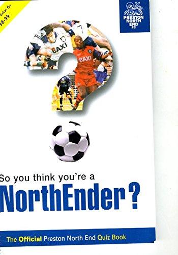So You Think You're a Northender?: Ultimate Preston North End Quiz Book