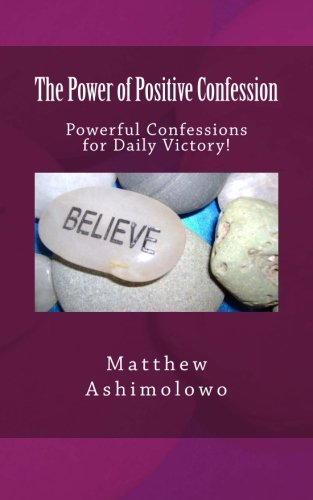 The Power of Positive Confession: Powerful Confessions: Ashimolowo, Matthew