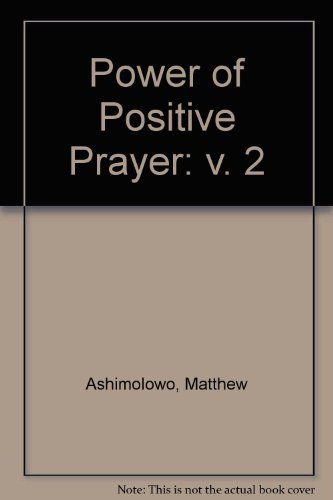 Power of Positive Prayer: v. 2: Matthew Ashimolowo