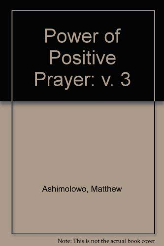 Power of Positive Prayer: v. 3: Ashimolowo, Matthew