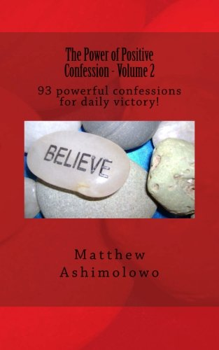 The Power of Positive Confession - Volume: Ashimolowo, Matthew