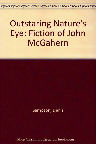 9781874675075: Outstaring Nature's Eye: Fiction of John McGahern