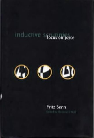 Inductive Scrutinies: Focus on Joyce: Fritz Senn~Christine O'Neill