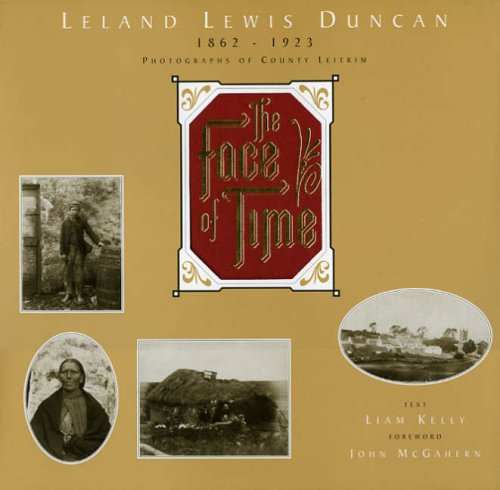The Face of Time: Leland Lewis Duncan 1862-1923, Photographs of County Leitrim (A FIRST PRINTING): ...
