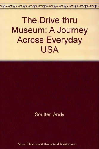 The Drive Thru Museum , A Journey Across Everyday USA