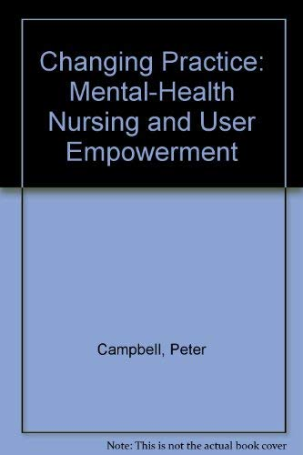 Changing Practice: Mental-Health Nursing and User Empowerment: Peter Campbell, Vivien