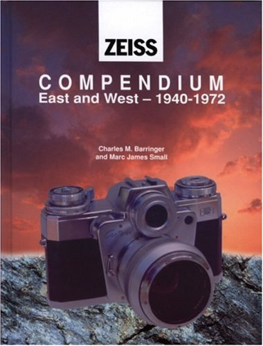 Zeiss Compendium: East and West, 1940-1971 (Zeiss: Barringer, Charles M.;Small,