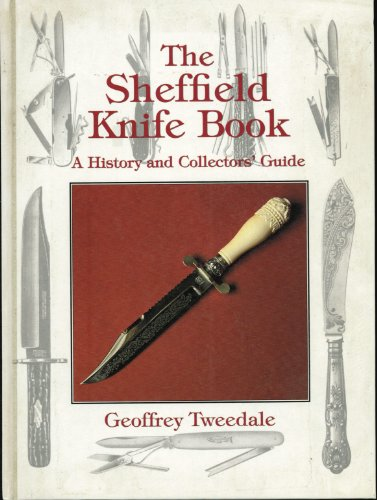 The Sheffield Knife Book: A History & Collectors Guide: Geoffrey Tweedale