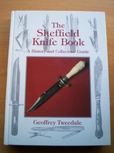 The Sheffield Knife Book: A History and: Tweedale, Geoffrey