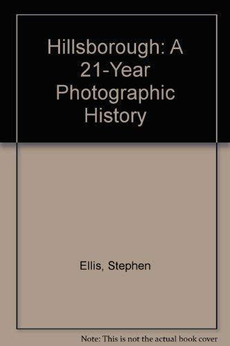 Hillsborough: A 21-Year Photographic History: Ellis, Stephen
