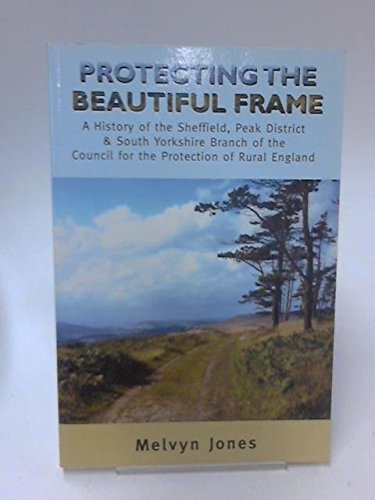 Protecting the Beautiful Frame : A History: Jones, Melvyn