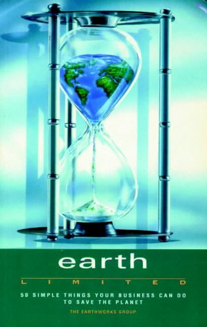 Earth Limited: 50 Simple Things Your Business Can Do to Save the Planet (1874719101) by EARTHWORKS GROUP