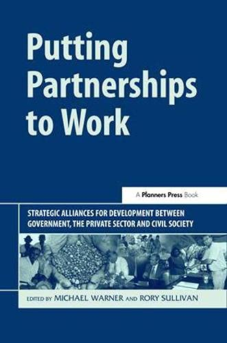 9781874719724: Putting Partnerships to Work: Strategic Alliances for Development between Government, the Private Sector and Civil Society