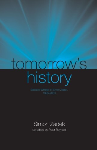 Tomorrow's History: Selected Writings of Simon Zadek 1993-2003: Zadek, Simon
