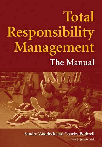 Total Responsibility Management: The Manual: Bodwell, Charles, Waddock, Sandra