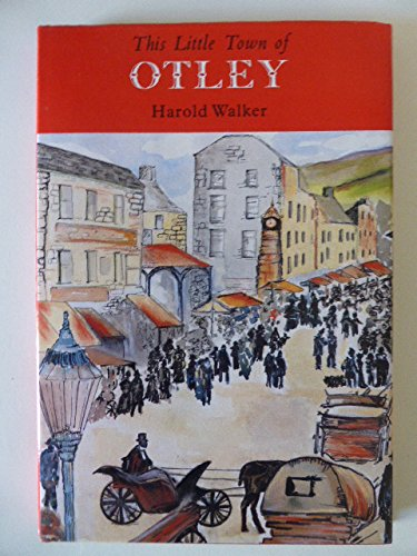 9781874724162: This Little Town of Otley