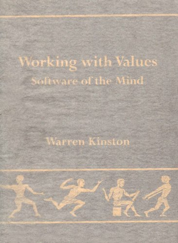 Working with Values: Software of the Mind - A Systematic and Practical Account of Purpose, Value ...
