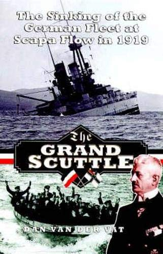 9781874744825: The Grand Scuttle: The Sinking of the German Fleet at Scapa Flow in 1919