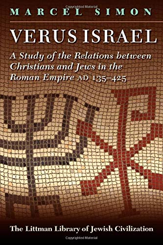 9781874774273: Verus Israel: A Study of the Relations Between Christians and Jews in the Roman Empire (AD 135-425) (Littman Library of Jewish Civilization)