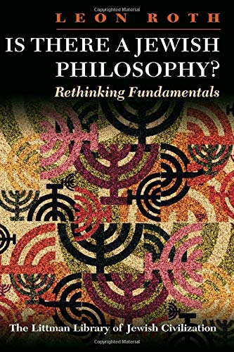Is There a Jewish Philosophy? Rethinking Fundamentals: Leon Roth