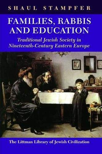 9781874774853: Families, Rabbis and Education: Essays on Traditional Jewish Society in Eastern Europe (Littman Library of Jewish Civilization)