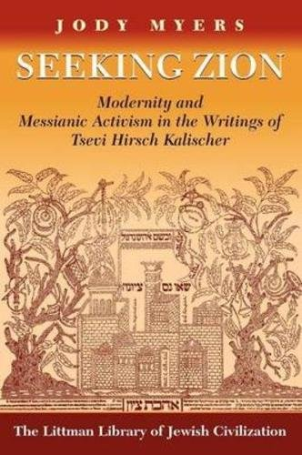 9781874774891: Seeking Zion: Modernity and Messianic Activism in the Writings of Tsevi Hirsch Kalischer: Modernity and Messianic Activity in the Writings of Zevi ... (Littman Library of Jewish Civilization)