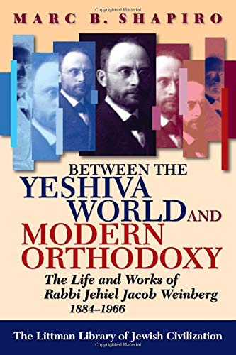 9781874774914: Between the Yeshiva World and Modern Orthodoxy: The Life and Works of Rabbi Jehiel Jacob Weinberg, 1884-1966