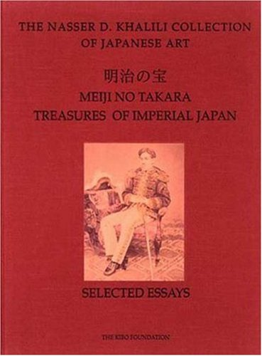 MEIJI NO TAKARA: TREASURES OF IMPERIAL JAPAN: Selected Essays (The Nasser D. Khalili Collection of Japanese Art, VOL I) (9781874780014) by Conant, Ellen; Fairley, Malcolm; Faulkner, Rupert; Impey, Oliver; Jackson, Anna