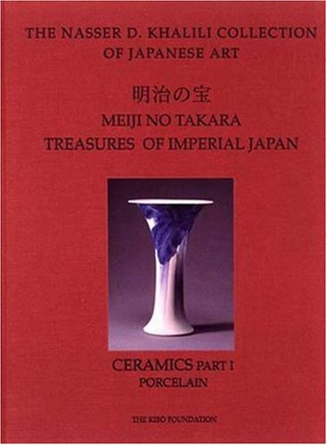 MEIJI NO TAKARA: TREASURES OF IMPERIAL JAPAN: Ceramics Part One: Porcelain (The Nasser D. Khalili Collection of Japanese Art, VOL V) (9781874780052) by Woldbye, Vibeke; Pollard, Clare; Pollard, Claire; Impey, Oliver