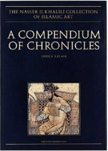 9781874780656: A Compendium of Chronicles: Rashid al-Din's Illustrated History of the World (The Nasser D Khalili Collection of Islamic Art)