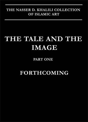 9781874780809: The Tale and the Image: Part One, Firdawsi's Shahnamah and Historical Manuscripts (NKD COLLECTION OF ISLAMIC ART) (Pt. 1)