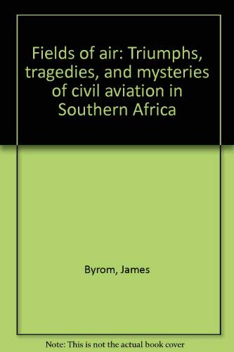 Fields of air: Triumphs, tragedies, and mysteries: Byrom, James
