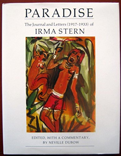 Paradise: The journal and letters (1917-1933) of Irma Stern - Irma Stern (editor: Neville Dubow)