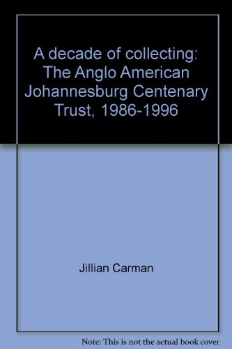 9781874836315: A decade of collecting: The Anglo American Johannesburg Centenary Trust, 1986-1996