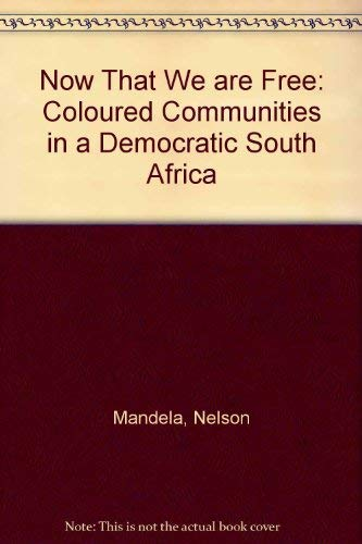 Now That We are Free: Coloured Communities in a Democratic South Africa: Mandela, Nelson, et al