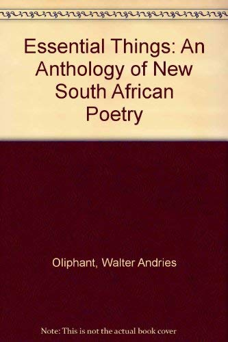 Essential Things: An Anthology of New South African Poetry: Walter Andries Oliphant