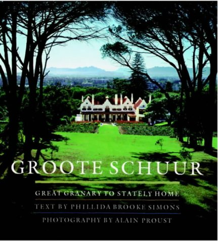 GROOTE SCHUUR: GREAT GRANARY TO STATELY HOME.