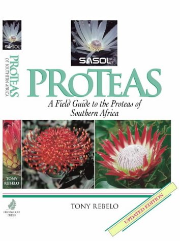 Sasol Proteas: A Field Guide to the Proteas of Southern Africa: Rebelo, Tony;Paterson-Jones, Colin;...