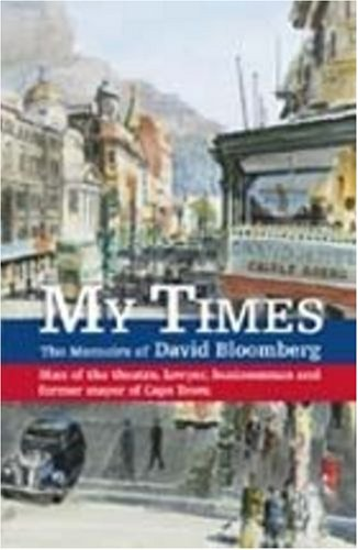 9781874950851: My Times: The Memoirs of David Bloomberg: Man of Theatre, Lawyer, Businessman and Former Mayor of Cape Town
