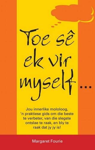 9781875001835: Toe Se Ek Vir Myself: Jou Innerlike Monoloog - 'n Praktiese Gids Om Die Beste Te Verbeter, Van Die Slegste Ontslae Te Raak, En Bly Te Raak Dat Jy Jy Is! (Afrikaans Edition)