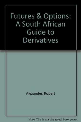 Futures & Options: A South African Guide to Derivatives: Alexander, Robert
