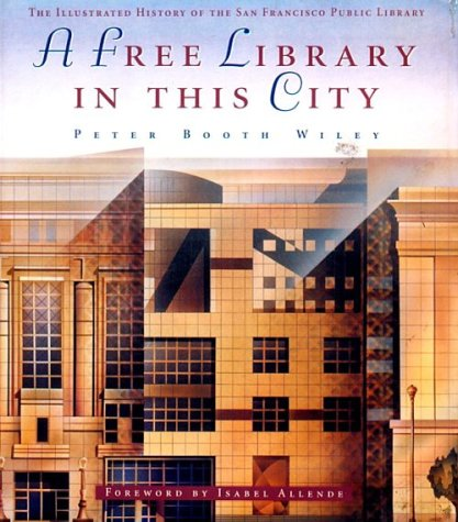 A Free Library in this City: An Illustrated History of the San Francisco Public Library.