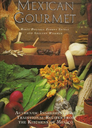 Mexican Gourmet: Authentic Ingredients and Traditional Recipes from the Kitchens of Mexico: Dolores...