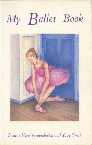 My Ballet Book (1875169156) by Lynette Ramsay Silver; Kay Smith